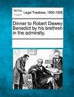 Dinner to Robert Dewey Benedict by His Brethren in the Admiralty. by Gale, Making of Modern Law (Paperback / softback, 2011)