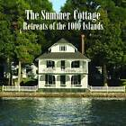 Summer Cottage: Retreats of the 1000 Islands by Kathleen Quigley (Hardback, 2010)