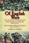 Of English Wars: Two Classic Works of Historical Faction-With the King at Oxford (English Civil War) & the Chantry Priest of Barnet (Th by Alfred J Church (Hardback, 2013)