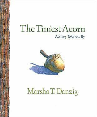 Tiniest Acorn : A Story to Grow By by Danzig, Marsha T.-ExLibrary