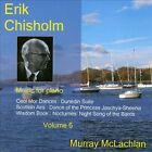 Erik Chisholm: Music for Piano, Vol. 6 (CD, Jul-2010, Divine Art)
