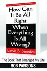 The Book That Changed My Life: How Can it be Alright When Everything by Rob Parsons (Paperback, 2011)