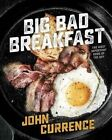 Big Bad Breakfast: The Most Important Book of the Day by John Currence (Hardback, 2016)