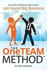 The Oneteam Method: How Sales+marketing Collaboration Boosts Big Business. by MR Peter Strohkorb (Paperback / softback, 2015)