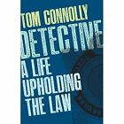 Detective: A Life Upholding the Law by Tom Connolly (Paperback, 2015)