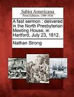 A Fast Sermon: Delivered in the North Presbyterian Meeting House, in Hartford, July 23, 1812. by Nathan Strong (Paperback / softback, 2012)