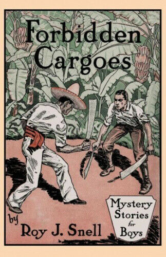 Forbidden Cargoes (Mystery Stories for Boys, Vol. 10) by Snell, Roy J..