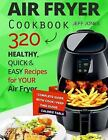 Air Fryer Cookbook - 320 Healthy, Quick and Easy Recipes for Your Air Fryer by Jeff Jones (2016, Paperback)