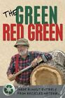 The Green Red Green: Made Almost Entirely from Recycled Material by Red Green (Paperback / softback)