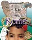 If I Were a Kid in Ancient Rome by Cricket Books, a division of Carus Publishing Co (Hardback, 2007)