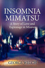 Insomnia Mimatsu: A Story of Love and Espionage in Misawa by George Welch (Paperback, 2007)