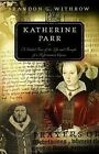 Katherine Parr: A Guided Tour of the Life and Thought of a Reformation Queen by Brandon G Withrow (Paperback / softback)