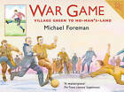 War Game: Village Green to No-Man's-Land by Michael Foreman (Paperback, 2006)