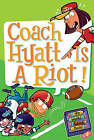 Coach Hyatt Is a Riot! by Dan Gutman (Hardback, 2008)