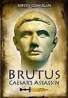 Brutus - Caesar's Assassin von Kirsty Corrigan (2015, Gebundene Ausgabe)