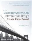 Microsoft Exchange Server 2007 Infrastructure Design: A Service-oriented Approach by David W. Tschanz (Paperback, 2008)