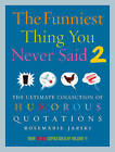 Funniest Thing You Never Said 2 by Rosemarie Jarski (Paperback, 2010)
