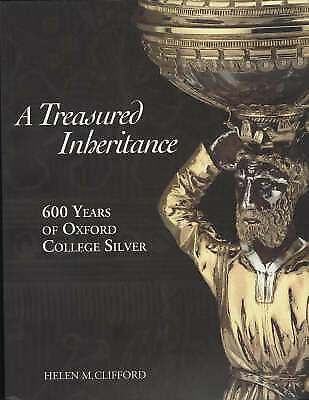 1 of 1 - NEW Treasured Inheritance: 600 Years of Oxford College Silver by Helen Clifford