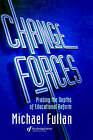 Change Forces: Probing the Depths of Educational Reform: Probing the Depths of Educational Reform by Michael G. Fullan (Hardback, 1993)