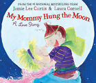 My Mommy Hung the Moon: A Love Story by Jamie Lee Curtis (Hardback, 2010)