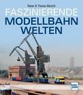 Faszinierende Modellbahnwelten von Rainer Albrecht und Thomas Albrecht (2014, Gebundene Ausgabe)