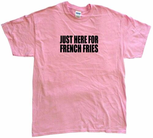 Just Here For French Fries Kids Tee Shirt Pick Size /& Color 2T XL