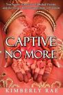 Captive No More: True Stories of Rescued Trafficked Victims and the Heroes Who Brought Them to Freedom by Jesus Film Ijm Rahab's Rope, Kimberly Rae (Paperback / softback, 2014)