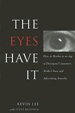 The Eyes Have It : How to Market in an Age of Divergent Consumers, Media Chaos …