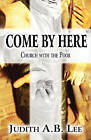 Come by Here: Church with the Poor by Professor Judith A B Lee (Paperback / softback, 2010)