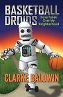 Basketball Droids Have Taken Over My Neighborhood by Clarke Baldwin (Paperback / softback, 2013)