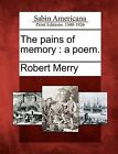 The Pains of Memory: A Poem. by Robert Merry (Paperback / softback, 2012)