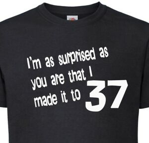 37th-Birthday-T-Shirt-I-039-m-As-Surprised-As-You-That-I-made-It-To-37-Funny-Gift