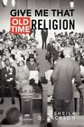 Give Me That Old Time Religion 9781436375740 by Sheila D Jackson Hardback