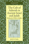 The Cult of Asherah in Ancient Israel and Judah: Evidence for a Hebrew Goddess by Judith M. Hadley (Hardback, 2000)