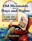 The Old Mermaids Book of Days and Nights: A Year and a Day Journal (Lined) by Kim Antieau (Paperback / softback, 2012)