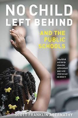 No Child Left Behind and the Public Schools by Abernathy, Scott