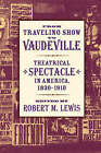 From Traveling Show to Vaudeville: Theatrical Spectacle in America, 1830-1910 by Johns Hopkins University Press (Paperback, 2007)