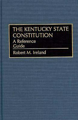 Kentucky State Constitution : A Reference Guide by Ireland, Robert M.