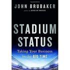 Stadium Status: Taking Your Business to the Big Time by John Brubaker (Hardback, 2017)