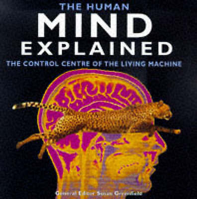 Greenfield, Susan, The Human Mind Explained: The Control Centre of the Living Ma