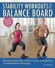Stability Workouts on the Balance Board: Illustrated Step-by-Step Guide to Toning, Strengthening and Rehabilitative Techniques by Karl G. Knopf (Paperback, 2015)