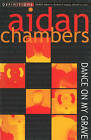 Dance on My Grave by Aidan Chambers (Paperback, 1995)
