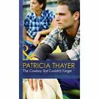 The Cowboy She Couldn't Forget by Patricia Thayer (Hardback, 2013)