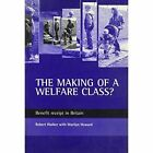The Making of a Welfare Class?: Benefit Receipt in Britain by Rachel Youngs, Robert Walker, Marilyn Howard, Sue Maguire (Paperback, 2000)
