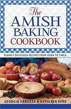 The Amish Baking Cookbook : Plainly Delicious Recipes from Oven to Table by Kathleen Kerr and Georgia Varozza (2014, Spiral)