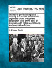 The Law of Private Companies: Relating to Business Corporations Organized Under the General Corporation Laws of the State of Delaware with Notes, Annotations, and Corporation Forms. by J Ernest Smith (Paperback / softback, 2010)