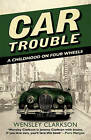 Car Trouble: A Childhood on Four Wheels by Wensley Clarkson (Paperback, 2010)