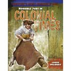 Horrible Jobs in Colonial Times by Louise Spilsbury (Hardback, 2016)