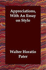Appreciations, with an Essay on Style by Walter Horatio Pater (Paperback / softback, 2006)