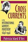 Cross Currents: In the International Women's Movement 1848-1948 by Patricia Ward D'Itri (Hardback, 1999)